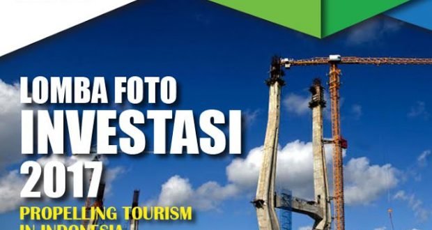 "LOMBA FOTO INVESTASI 2017 ""Propelling Tourism in Indonesia through Investment"" (DL : 15 Mei 2017)"